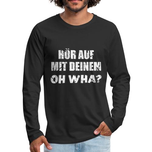 Or Wha? Lustiger Dialekt Norddeutschland Platt - Männer Premium Langarmshirt