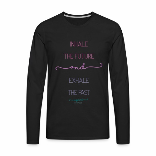 Inhale the Future and Exhale the Past - Men's Premium Longsleeve Shirt