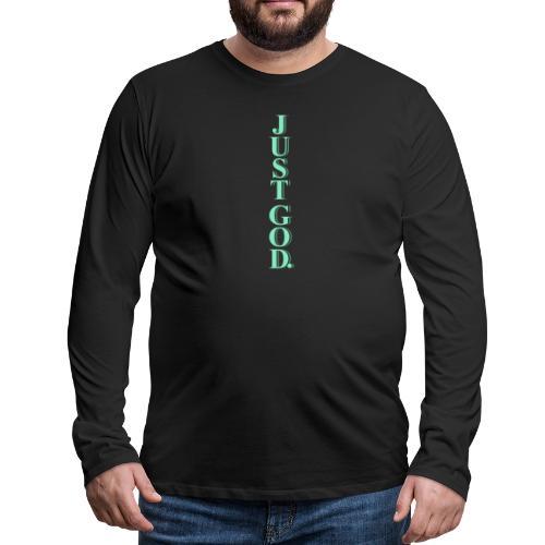 Just God. - Männer Premium Langarmshirt
