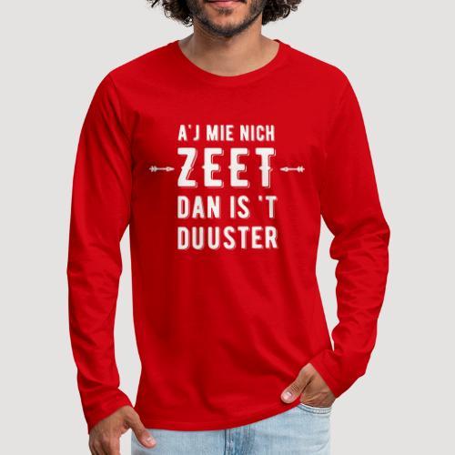 Aj Mie Nich Zeet... - Mannen Premium shirt met lange mouwen