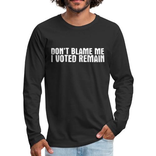 Don't Blame Me Remain - Men's Premium Longsleeve Shirt