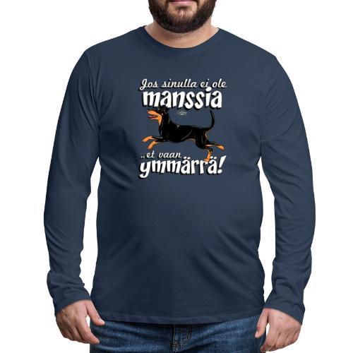 Manssi Ymmärrä - Miesten premium pitkähihainen t-paita
