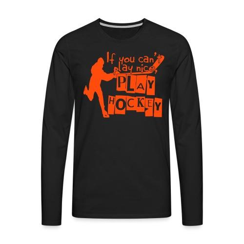 If You Can't Play Nice, Play Hockey - Men's Premium Longsleeve Shirt