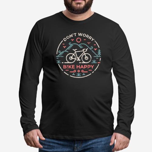 Mach dir keine Sorgen Fahrrad glücklich - Männer Premium Langarmshirt