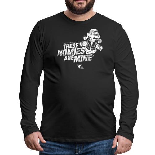 These Homies are Mine - Männer Premium Langarmshirt