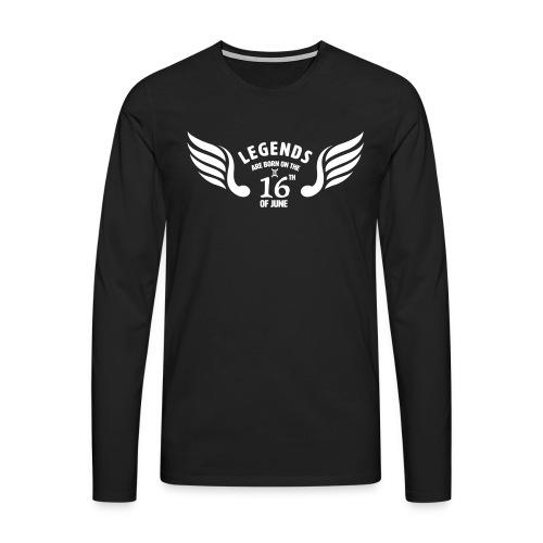 Legends are born on the 16th of june - Mannen Premium shirt met lange mouwen