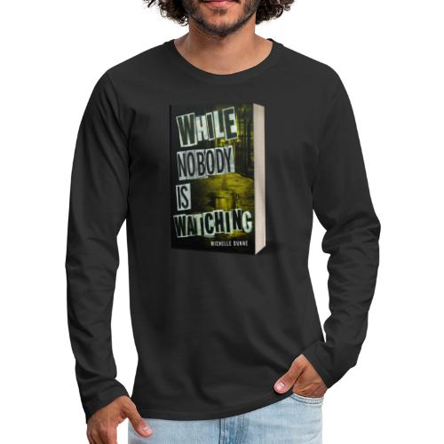 While Nobody Is Watching Cover - Men's Premium Longsleeve Shirt