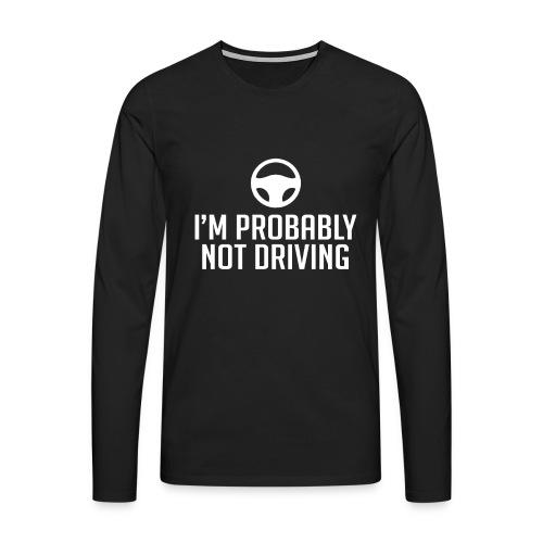 I'm probably not driving Autopilot Geschenk - Männer Premium Langarmshirt