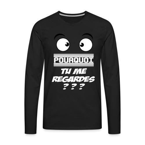 Pourquoi tu me regardes ? - T-shirt manches longues Premium Homme
