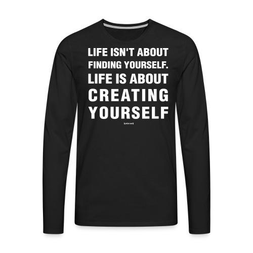Life isn't about finding yourself. - Mannen Premium shirt met lange mouwen