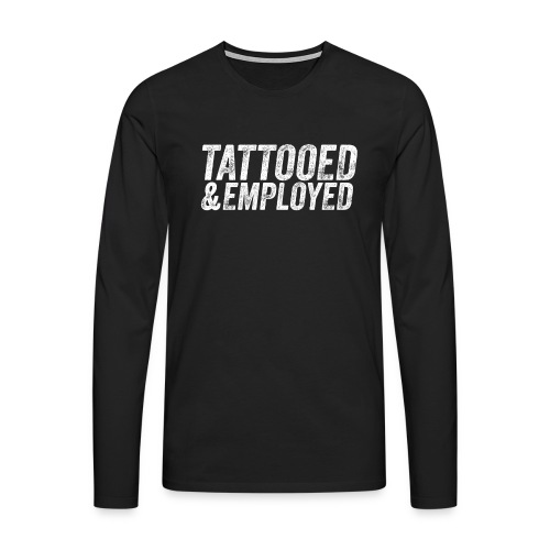 tattooed and employed –white print - Männer Premium Langarmshirt