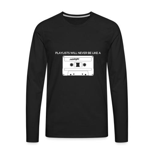 Playlists never like mixtape (dark background) - Men's Premium Longsleeve Shirt