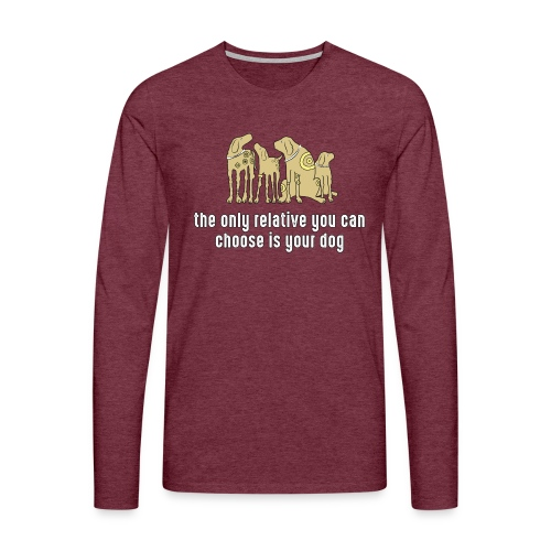 the only relative you can choose is your dog Hund - Men's Premium Longsleeve Shirt