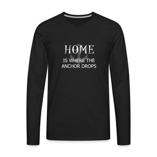 Home is where the anchor drops - Men's Premium Longsleeve Shirt