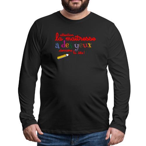 010 La maîtresse a des ye - T-shirt manches longues Premium Homme