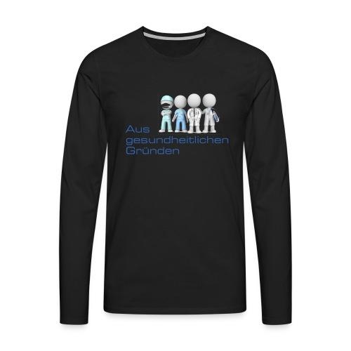 Aus gesundheitlichen Gründen - Männer Premium Langarmshirt