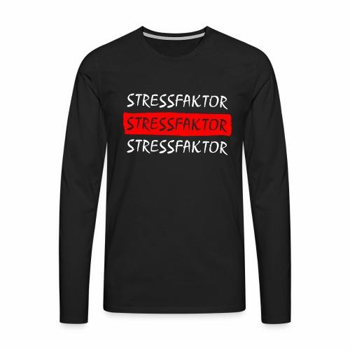 Stressfaktor - Coole Spruch Design Geschenk Ideen - Männer Premium Langarmshirt