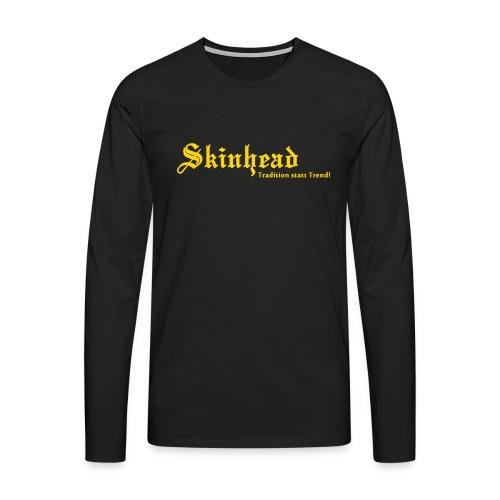 Skinhead Tradition statt Trend! - Männer Premium Langarmshirt