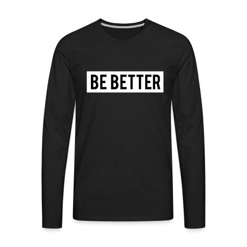 Be Better - Men's Premium Longsleeve Shirt