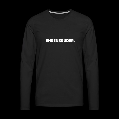 EHRENBRUDER-White - Männer Premium Langarmshirt