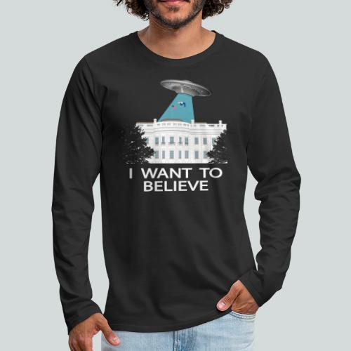 I want to believe - Anti-Trump Design - T-shirt manches longues Premium Homme