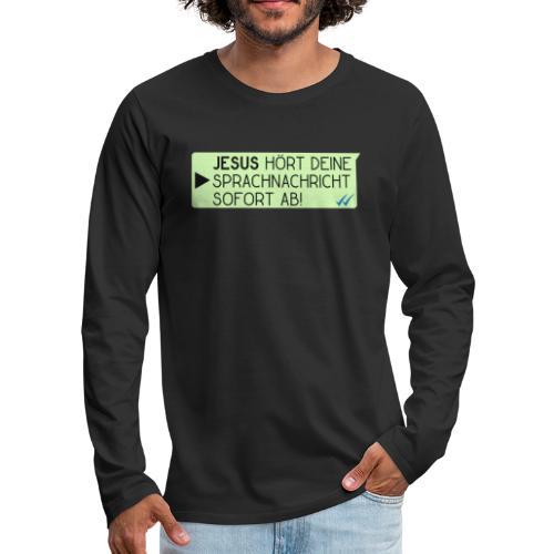 Jesus hört deine Sprachnachricht - Christlich - Männer Premium Langarmshirt