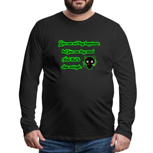 You can't buy happiness, but weed - cannabis - Men's Premium Longsleeve Shirt