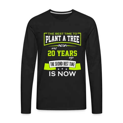 The best time to plant a tree was 20 years ago - Premium langermet T-skjorte for menn