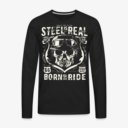 Avez-No Fear Is Real Steel Born to Ride is 68 - T-shirt manches longues Premium Homme