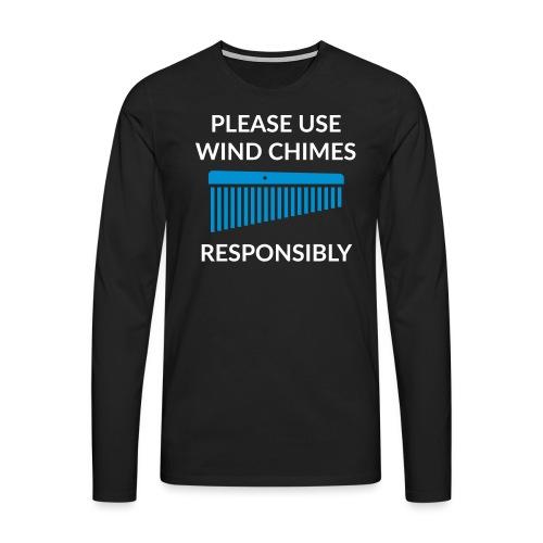Use Chimes Responsibly - Männer Premium Langarmshirt