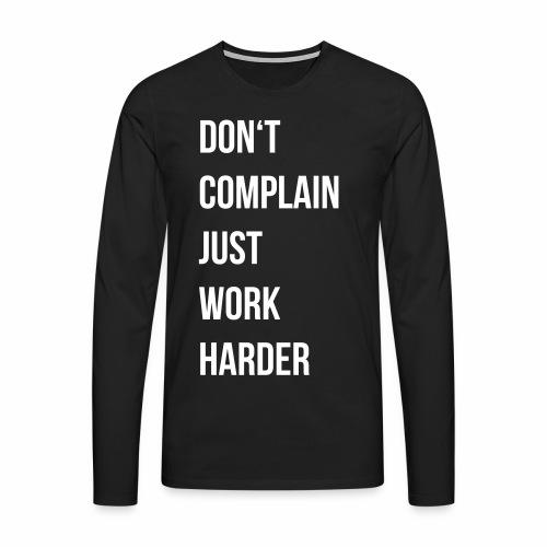don't complain just work harder - Mannen Premium shirt met lange mouwen