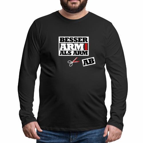 Besser arm dran als Arm ab, Sprichwort, schlicht - Männer Premium Langarmshirt
