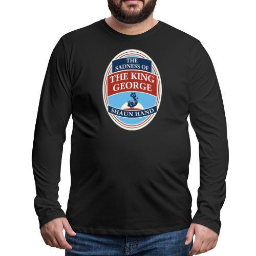 The Sadness of The King George - Men's Premium Longsleeve Shirt