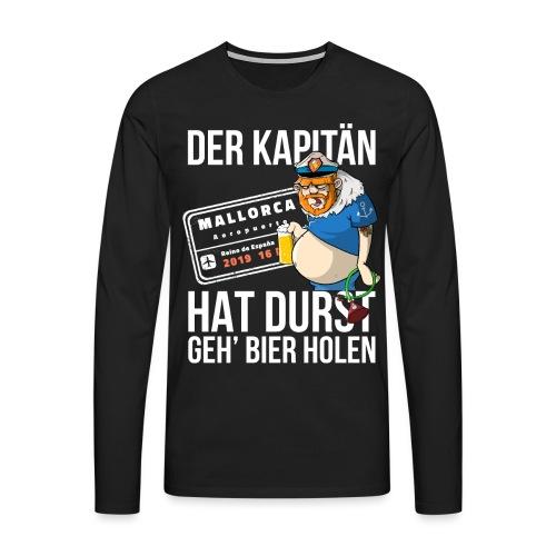 Bier T-shirt Der Kapitän hat Durst - Mallorca 2019 - Männer Premium Langarmshirt