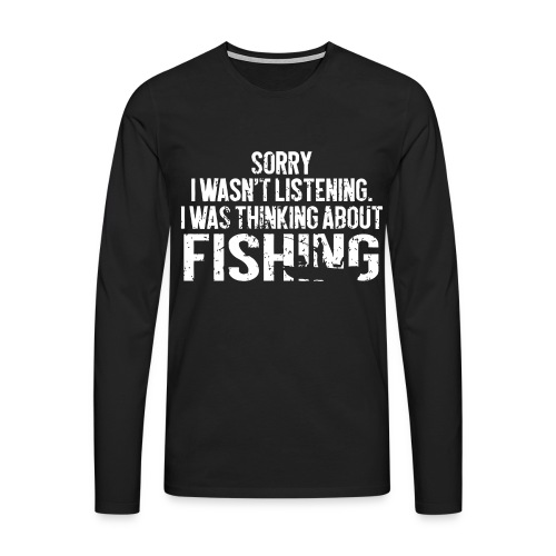 I was thinking about fishing - Men's Premium Longsleeve Shirt