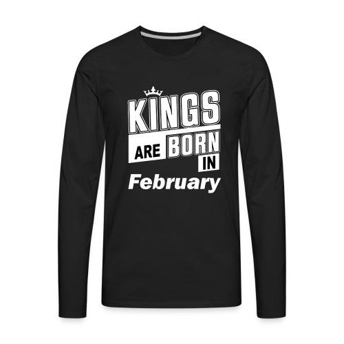 KINGS ARE BORN IN FEBRUARY - Männer Premium Langarmshirt
