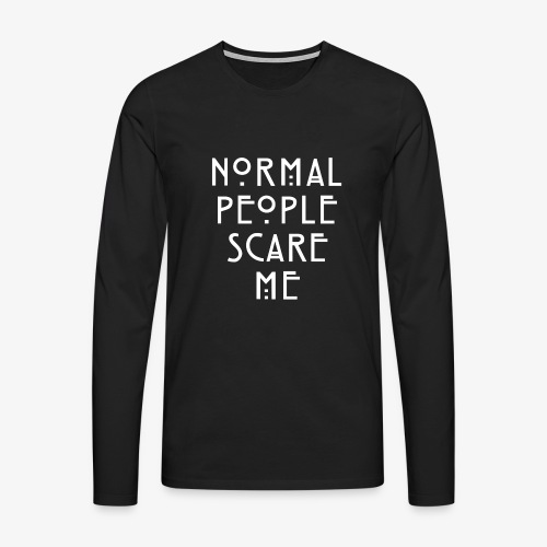 NORMAL PEOPLE SCARE ME - T-shirt manches longues Premium Homme