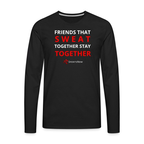 Friends that SWEAT together stay TOGETHER - Männer Premium Langarmshirt