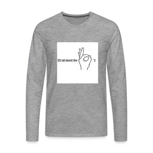 All about the - Men's Premium Longsleeve Shirt
