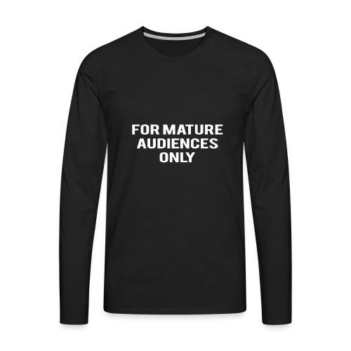 For Mature Audiences Only - Men's Premium Longsleeve Shirt