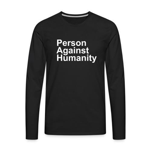 PERSON AGAINST HUMANITY BLACK - Men's Premium Longsleeve Shirt