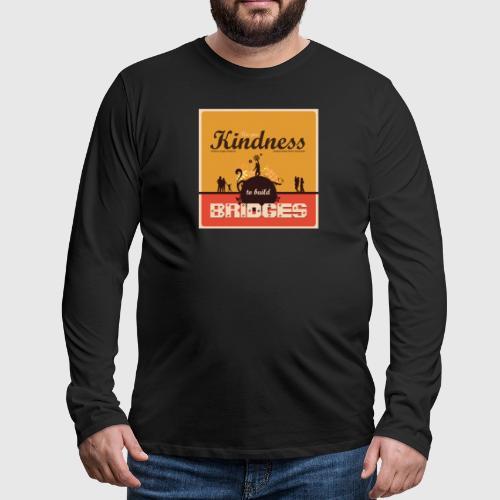 Use your kindness to build bridges - Herre premium T-shirt med lange ærmer