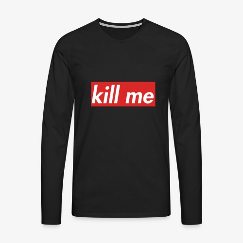 kill me - Men's Premium Longsleeve Shirt