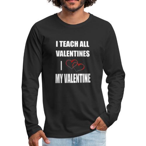 Ich lehre alle Valentines - Ich liebe meine Valen - Männer Premium Langarmshirt