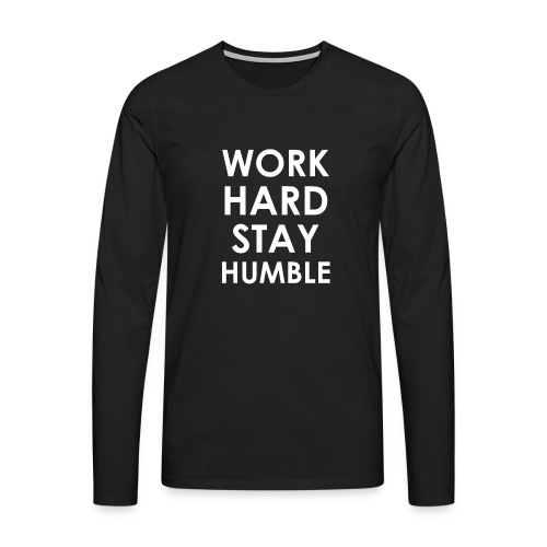 WORK HARD STAY HUMBLE - Männer Premium Langarmshirt