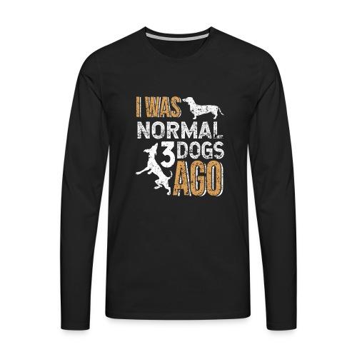 I WAS NORMAL 3 DOGS AGO - Männer Premium Langarmshirt