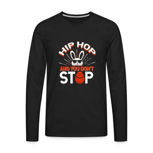 Hip Hop and You Don t Stop - Ostern - Männer Premium Langarmshirt