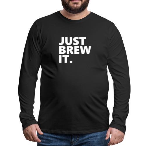 Just Brew it - brewing gift idea - Men's Premium Longsleeve Shirt