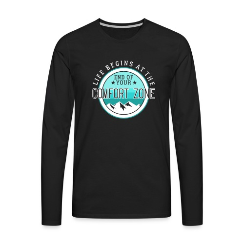 Life Begins At The End Of Your Comfort Zone - Männer Premium Langarmshirt