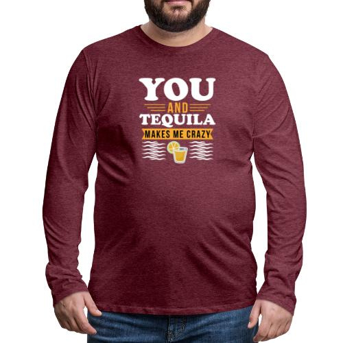 Tequila makes me crazy - Men's Premium Longsleeve Shirt